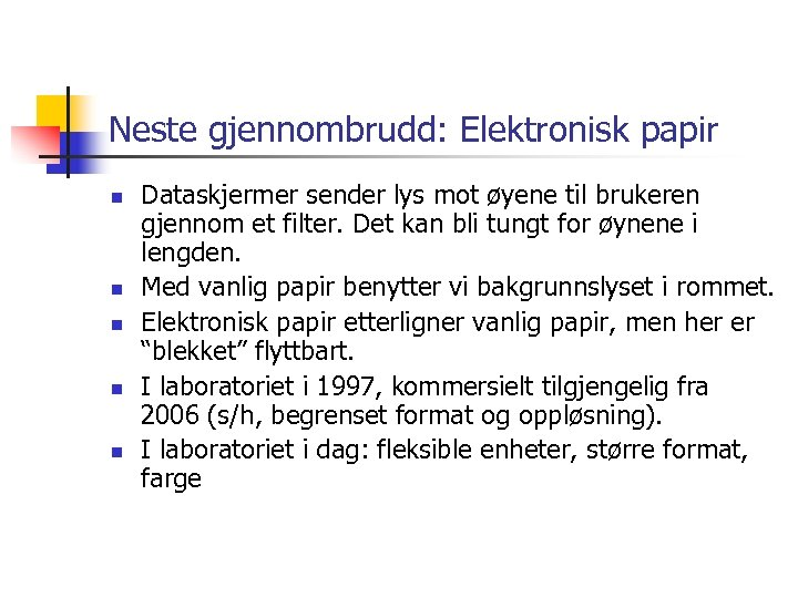 Neste gjennombrudd: Elektronisk papir n n n Dataskjermer sender lys mot øyene til brukeren