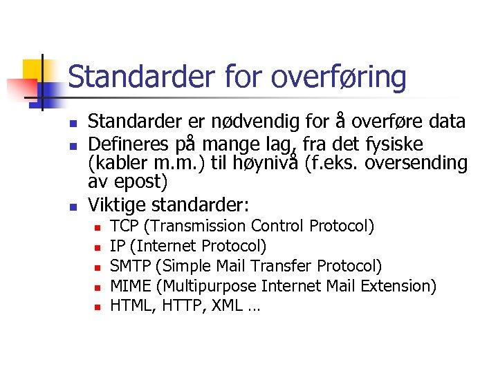 Standarder for overføring n n n Standarder er nødvendig for å overføre data Defineres