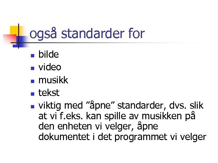 """også standarder for n n n bilde video musikk tekst viktig med """"åpne"""" standarder,"""