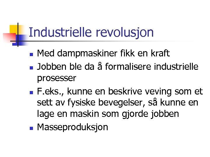 Industrielle revolusjon n n Med dampmaskiner fikk en kraft Jobben ble da å formalisere