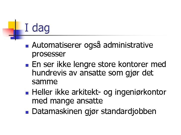 I dag n n Automatiserer også administrative prosesser En ser ikke lengre store kontorer