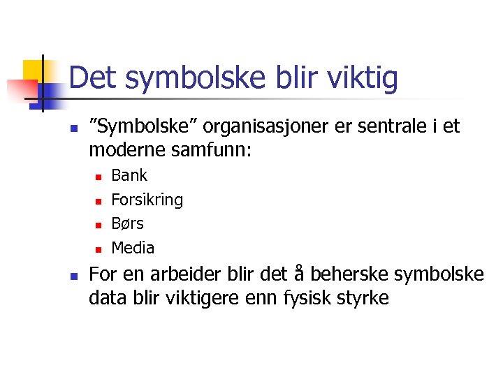 """Det symbolske blir viktig n """"Symbolske"""" organisasjoner er sentrale i et moderne samfunn: n"""
