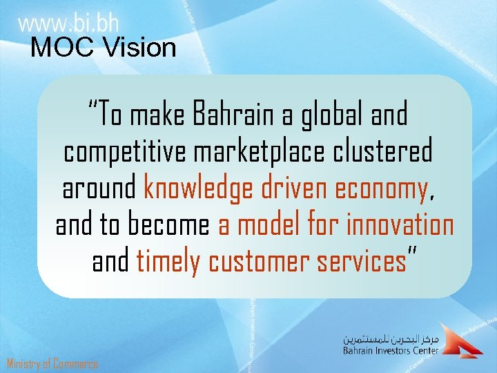 """MOC Vision """"To make Bahrain a global and competitive marketplace clustered around knowledge driven"""