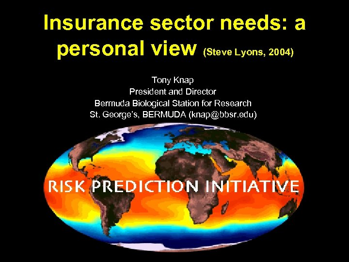 Insurance sector needs: a personal view (Steve Lyons, 2004) Tony Knap President and Director
