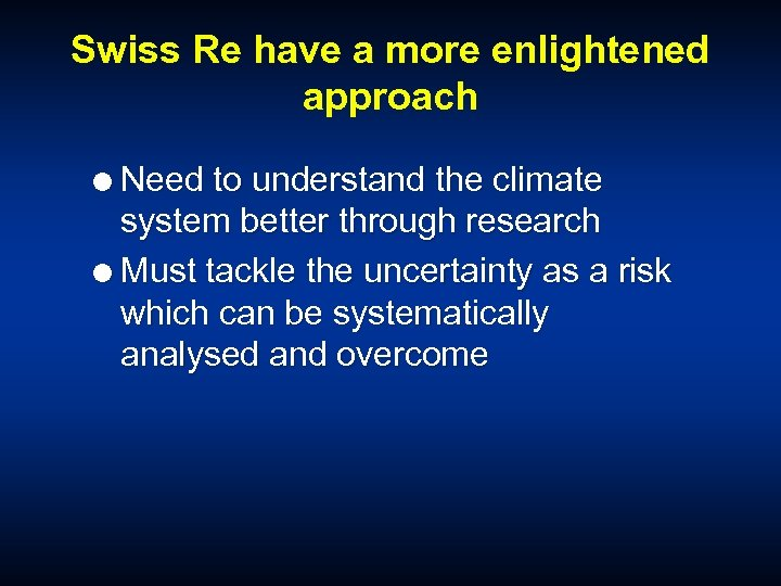 Swiss Re have a more enlightened approach Need to understand the climate system better