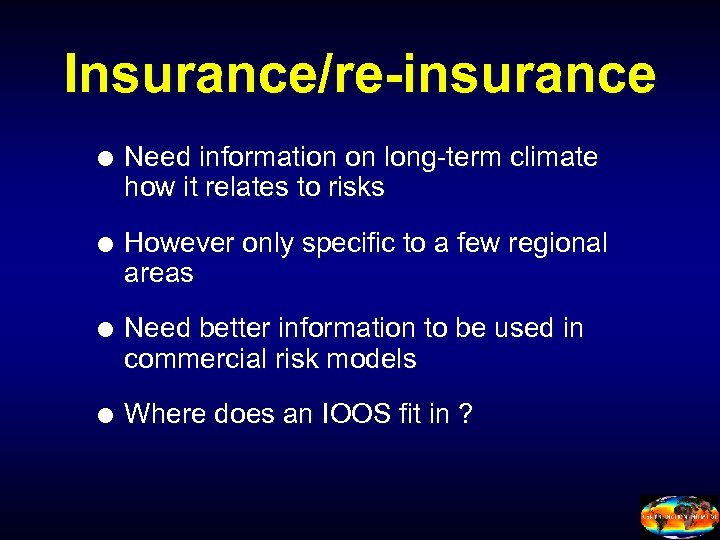 Insurance/re-insurance Need information on long-term climate how it relates to risks However only specific
