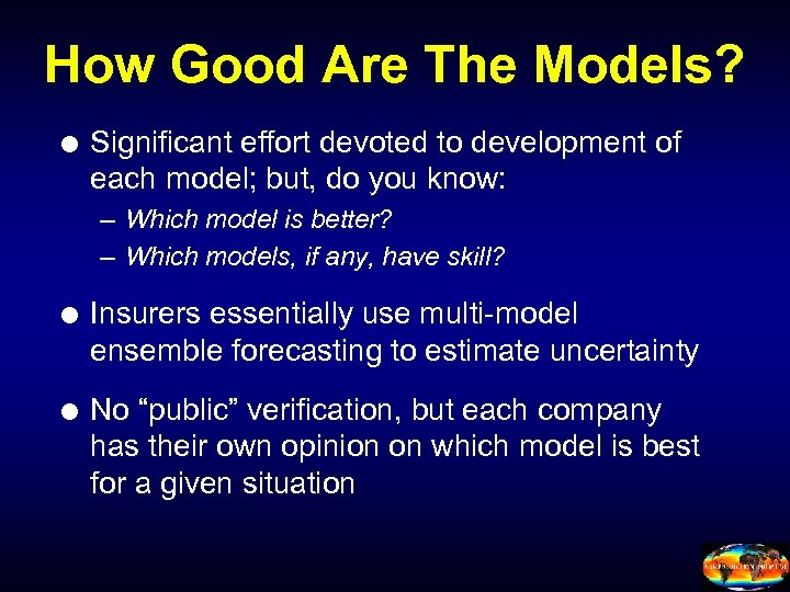 How Good Are The Models? Significant effort devoted to development of each model; but,