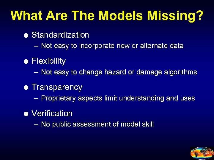 What Are The Models Missing? Standardization – Not easy to incorporate new or alternate