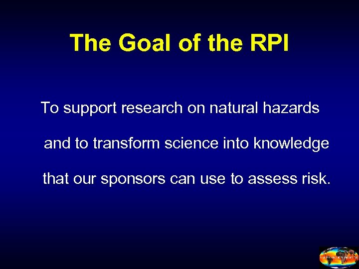 The Goal of the RPI To support research on natural hazards and to transform