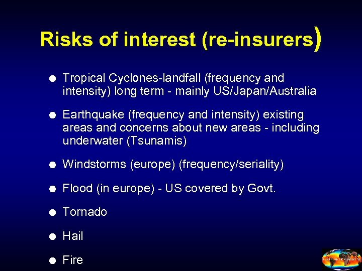 Risks of interest (re-insurers) Tropical Cyclones-landfall (frequency and intensity) long term - mainly US/Japan/Australia
