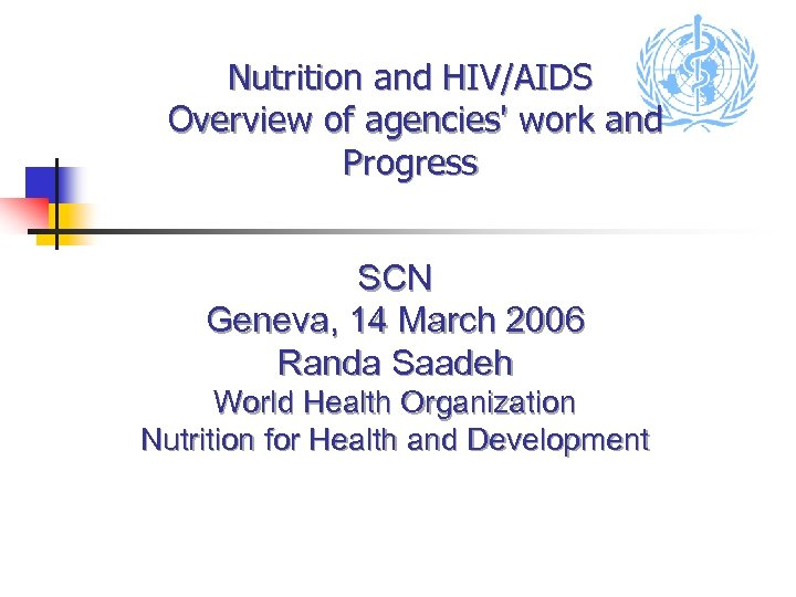 Nutrition and HIV/AIDS Overview of agencies' work and Progress SCN Geneva, 14 March 2006