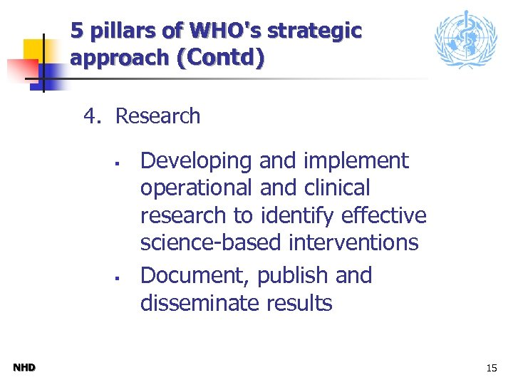 5 pillars of WHO's strategic approach (Contd) 4. Research § § NHD Developing and
