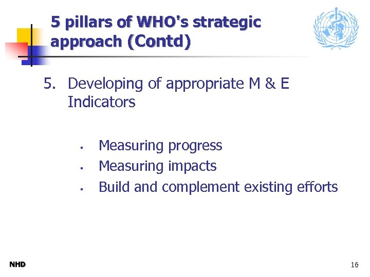 5 pillars of WHO's strategic approach (Contd) 5. Developing of appropriate M & E