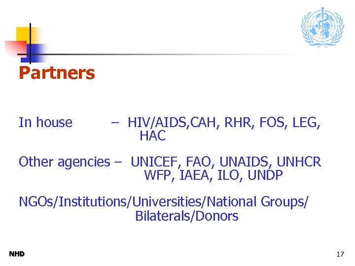 Partners In house – HIV/AIDS, CAH, RHR, FOS, LEG, HAC Other agencies – UNICEF,