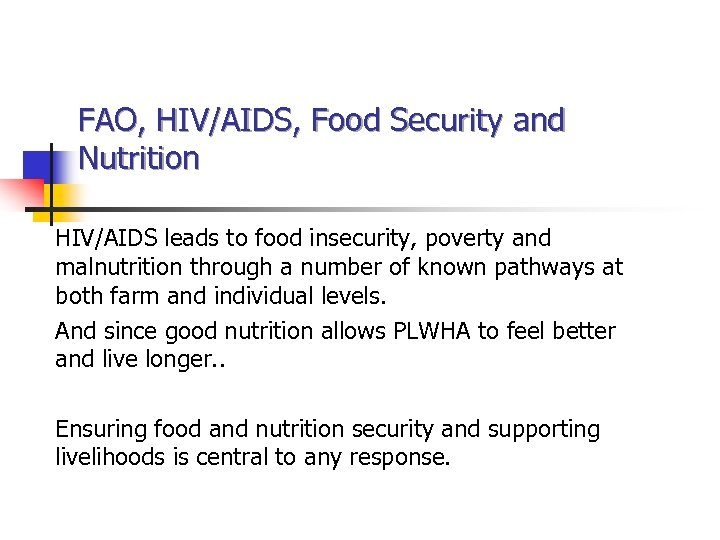 FAO, HIV/AIDS, Food Security and Nutrition HIV/AIDS leads to food insecurity, poverty and malnutrition