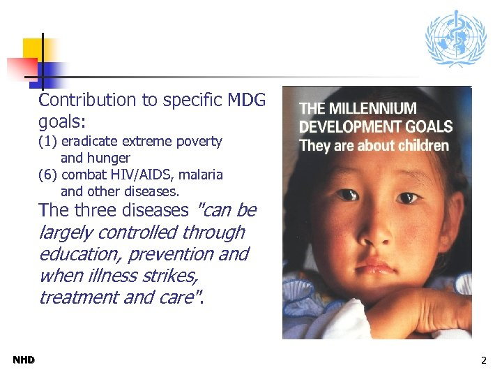 Contribution to specific MDG goals: (1) eradicate extreme poverty and hunger (6) combat HIV/AIDS,