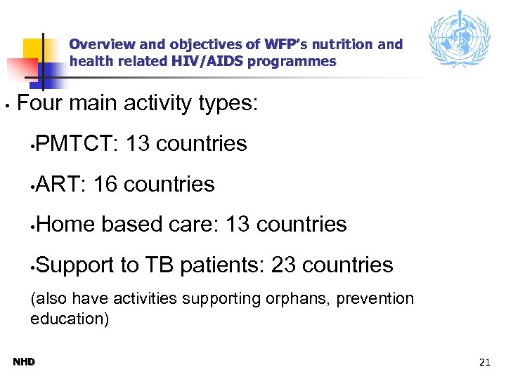 Overview and objectives of WFP's nutrition and health related HIV/AIDS programmes • Four main