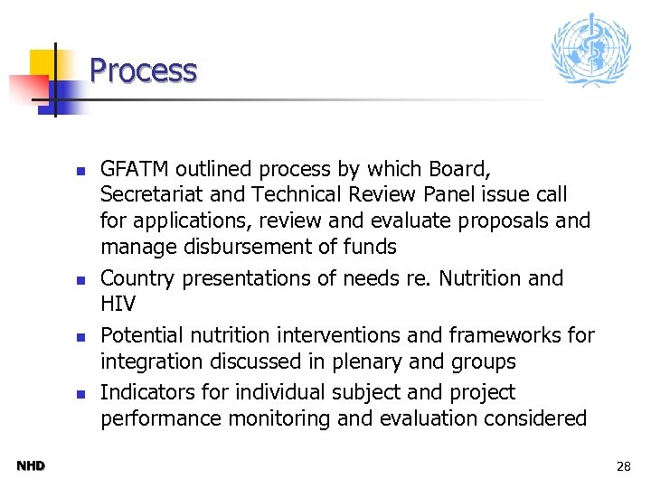 Process n n NHD GFATM outlined process by which Board, Secretariat and Technical Review