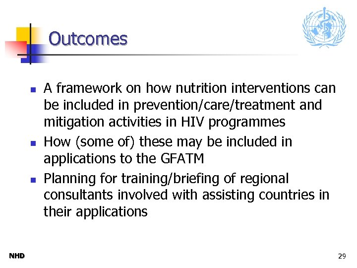 Outcomes n n n NHD A framework on how nutrition interventions can be included
