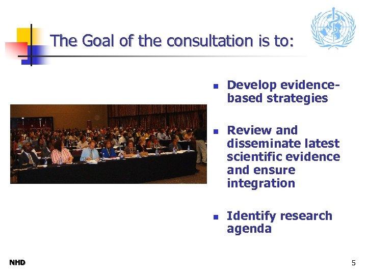 The Goal of the consultation is to: n n n NHD Develop evidencebased strategies