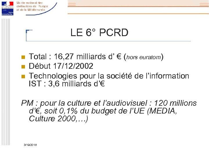 LE 6° PCRD n n n Total : 16, 27 milliards d' € (hors