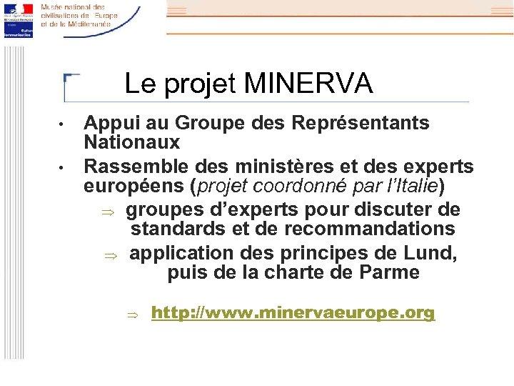 Le projet MINERVA • • Appui au Groupe des Représentants Nationaux Rassemble des ministères