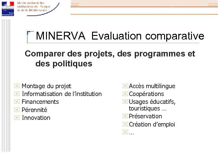 MINERVA Evaluation comparative Comparer des projets, des programmes et des politiques x Montage du
