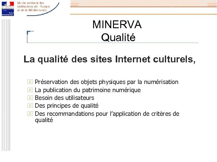 MINERVA Qualité La qualité des sites Internet culturels, x Préservation des objets physiques par