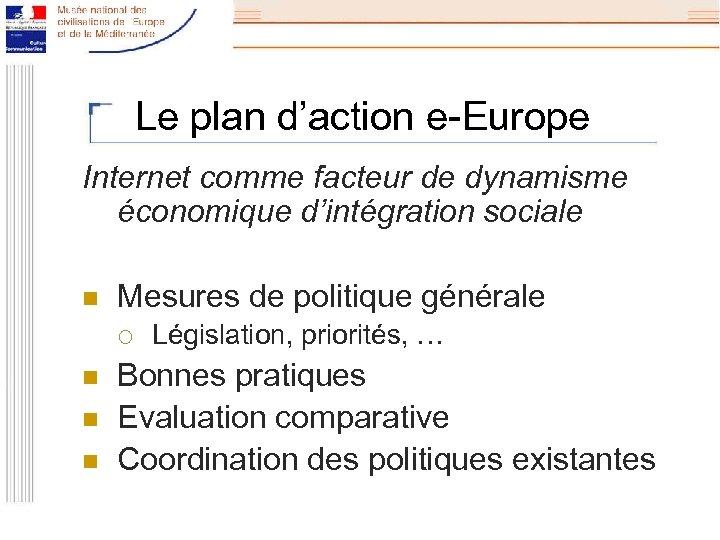 Le plan d'action e-Europe Internet comme facteur de dynamisme économique d'intégration sociale n Mesures