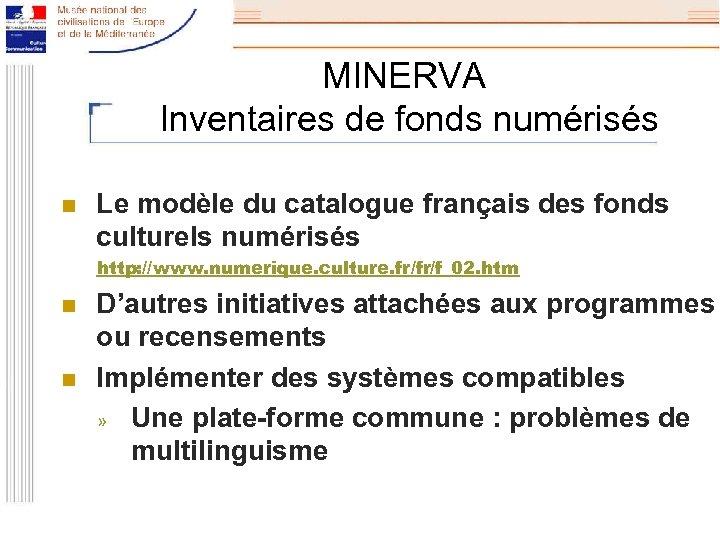 MINERVA Inventaires de fonds numérisés n Le modèle du catalogue français des fonds culturels