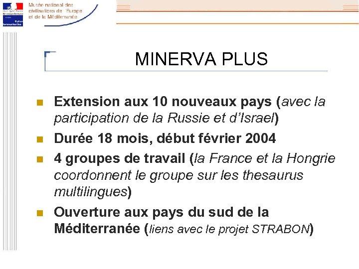MINERVA PLUS n n Extension aux 10 nouveaux pays (avec la participation de la