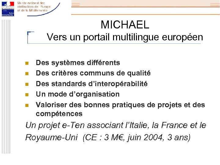 MICHAEL Vers un portail multilingue européen n n Des systèmes différents Des critères communs