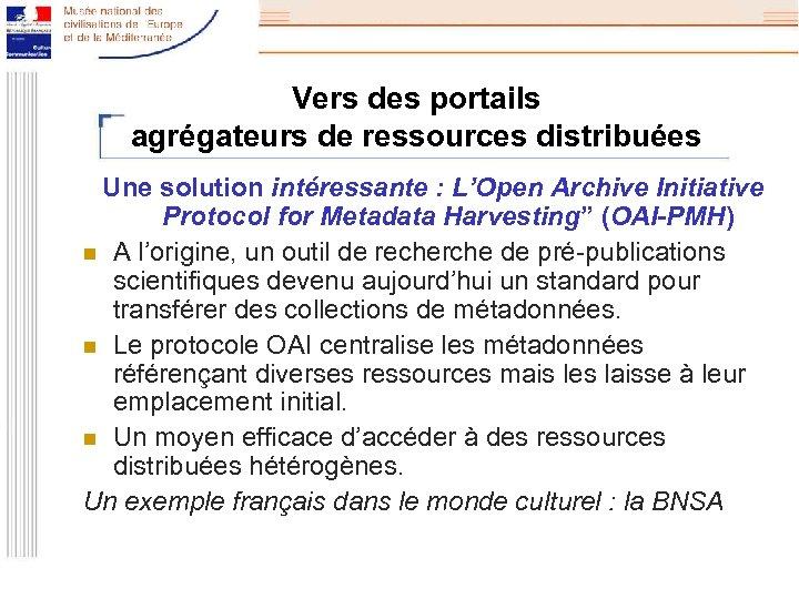 Vers des portails agrégateurs de ressources distribuées Une solution intéressante : L'Open Archive Initiative