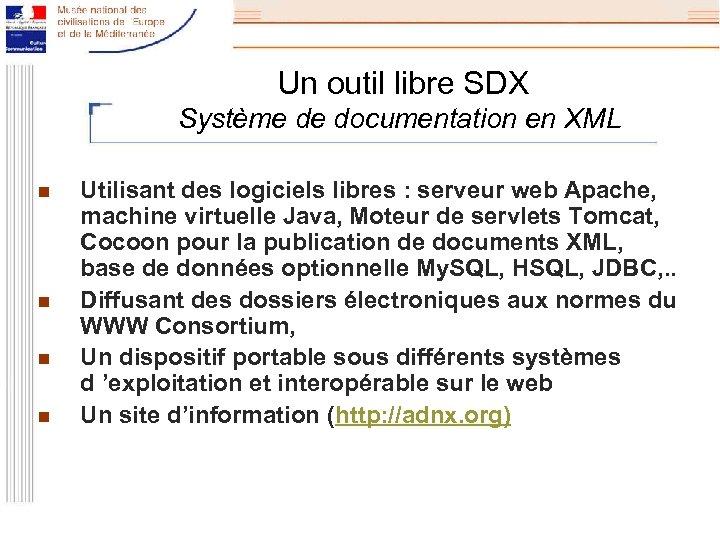 Un outil libre SDX Système de documentation en XML n n Utilisant des