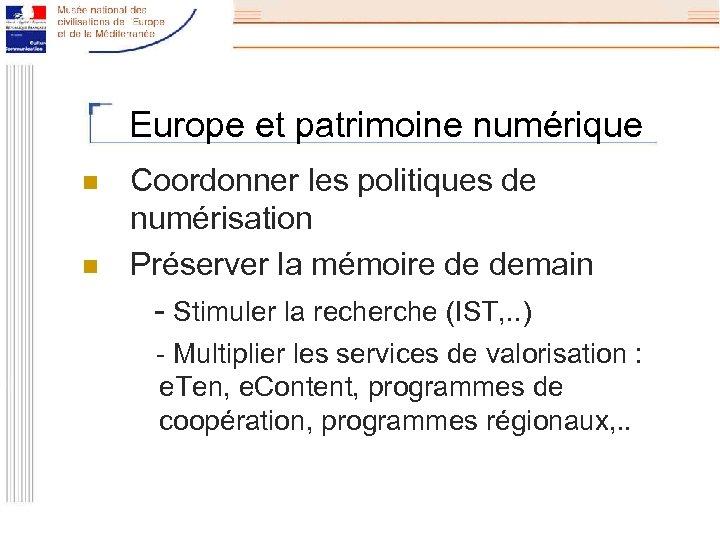 Europe et patrimoine numérique n n Coordonner les politiques de numérisation Préserver la mémoire