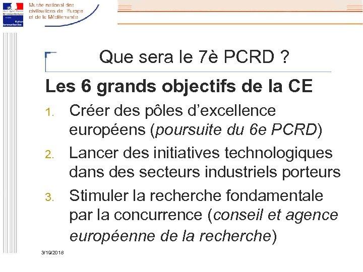 Que sera le 7è PCRD ? Les 6 grands objectifs de la CE 1.