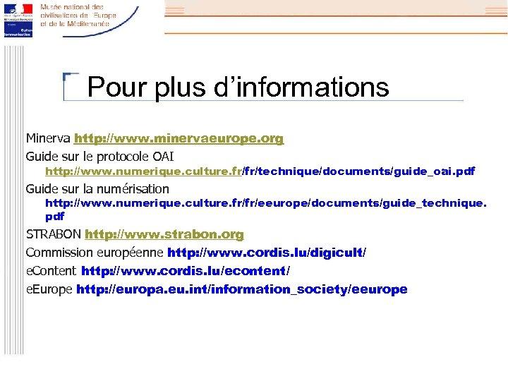 Pour plus d'informations Minerva http: //www. minervaeurope. org Guide sur le protocole OAI http: