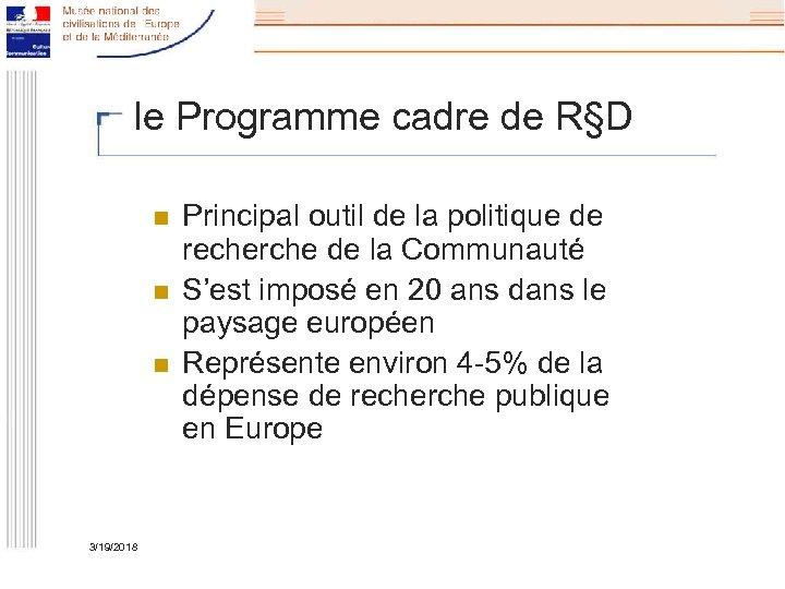le Programme cadre de R§D n n n 3/19/2018 Principal outil de la politique