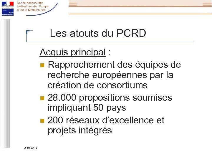 Les atouts du PCRD Acquis principal : n Rapprochement des équipes de recherche européennes