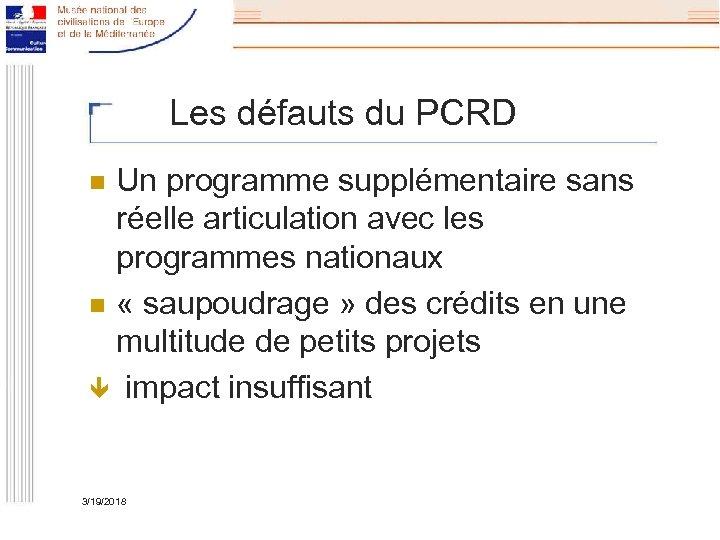 Les défauts du PCRD Un programme supplémentaire sans réelle articulation avec les programmes nationaux