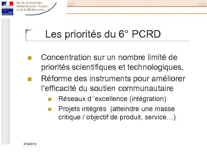 Les priorités du 6° PCRD n n Concentration sur un nombre limité de priorités