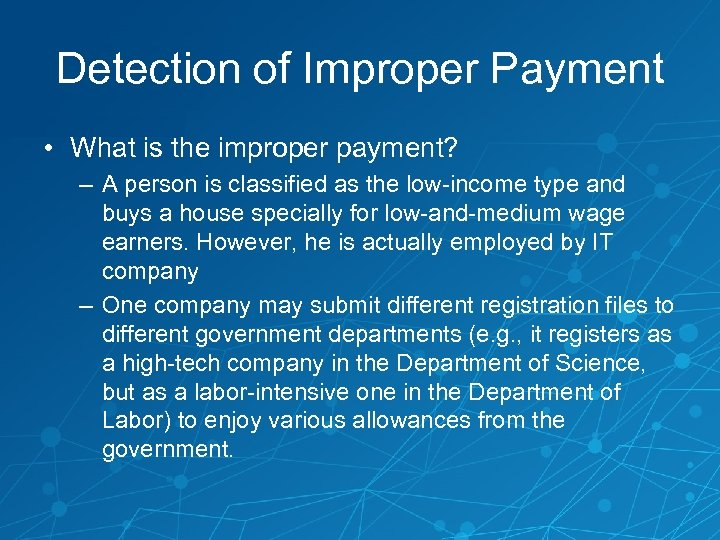 Detection of Improper Payment • What is the improper payment? – A person is