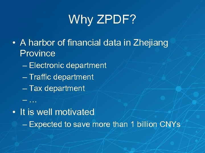 Why ZPDF? • A harbor of financial data in Zhejiang Province – Electronic department