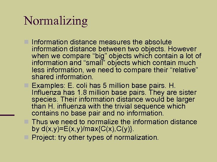 Normalizing Information distance measures the absolute information distance between two objects. However when we