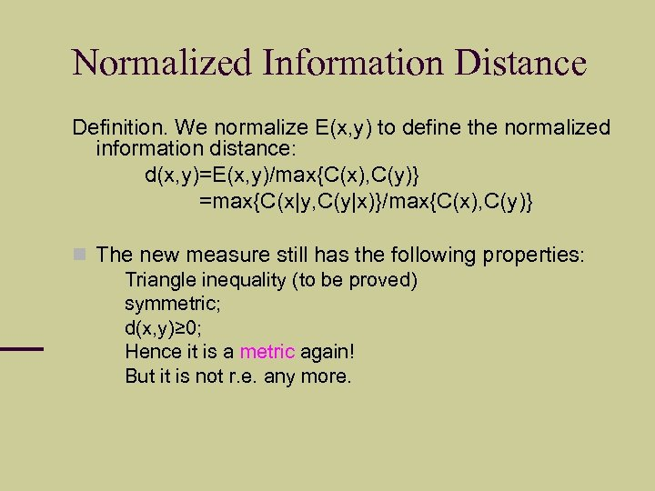 Normalized Information Distance Definition. We normalize E(x, y) to define the normalized information distance: