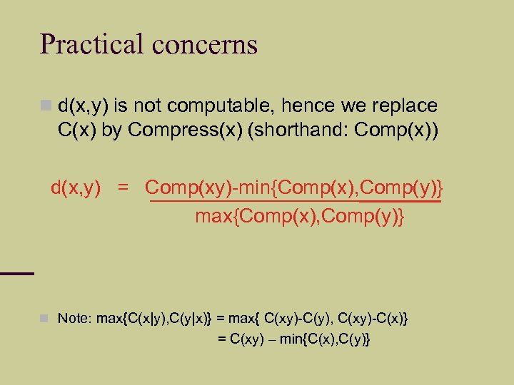 Practical concerns d(x, y) is not computable, hence we replace C(x) by Compress(x) (shorthand: