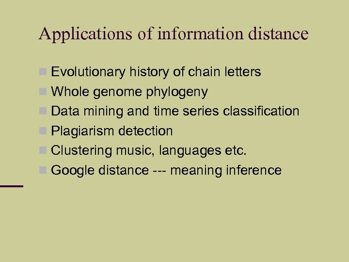 Applications of information distance Evolutionary history of chain letters Whole genome phylogeny Data mining