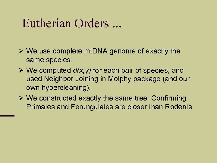 Eutherian Orders. . . We use complete mt. DNA genome of exactly the same