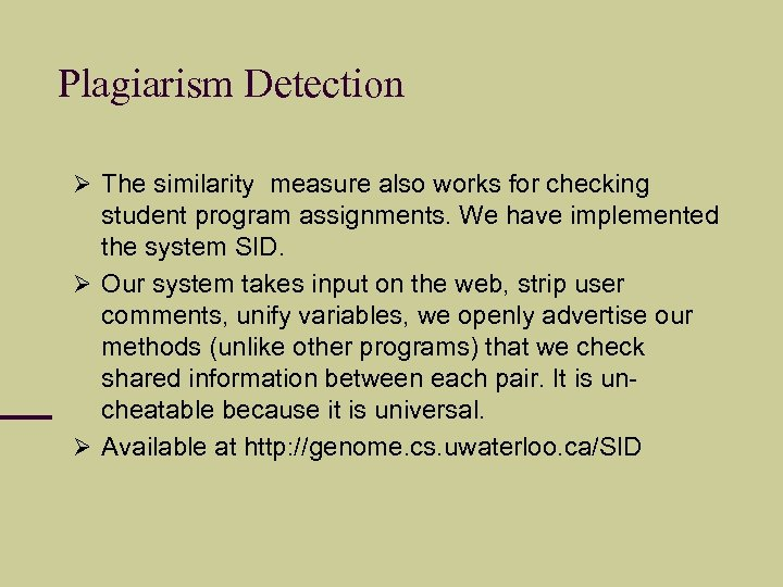 Plagiarism Detection The similarity measure also works for checking student program assignments. We have