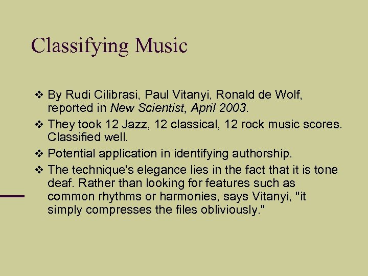 Classifying Music By Rudi Cilibrasi, Paul Vitanyi, Ronald de Wolf, reported in New Scientist,